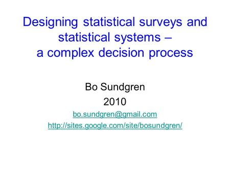 Designing statistical surveys and statistical systems – a complex decision process Bo Sundgren 2010