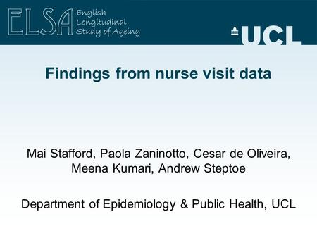 Findings from nurse visit data Mai Stafford, Paola Zaninotto, Cesar de Oliveira, Meena Kumari, Andrew Steptoe Department of Epidemiology & Public Health,