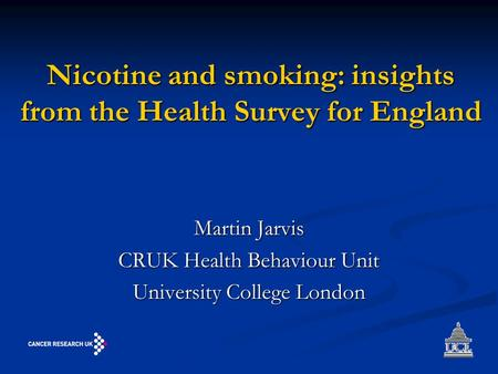 Nicotine and smoking: insights from the Health Survey for England Martin Jarvis CRUK Health Behaviour Unit University College London.