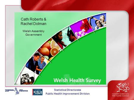 Statistical Directorate Public Health Improvement Division Cath Roberts & Rachel Dolman Welsh Assembly Government.
