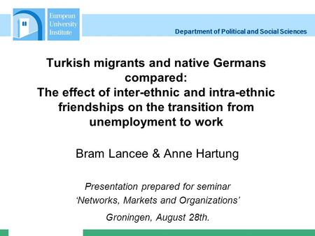Department of Political and Social Sciences Turkish migrants and native Germans compared: The effect of inter-ethnic and intra-ethnic friendships on the.