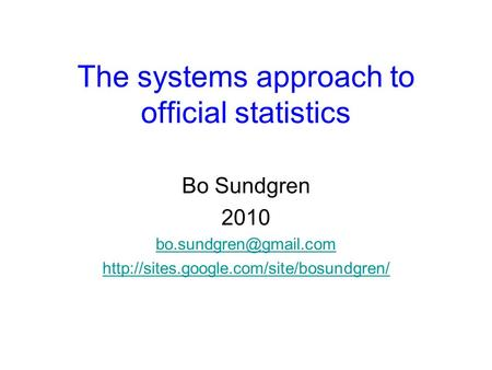 The systems approach to official statistics Bo Sundgren 2010