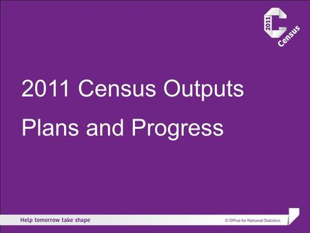 2011 Census Outputs Plans and Progress. CONTENTS Aims for 2011 Census Outputs Strategy Development User Consultation Next Steps.