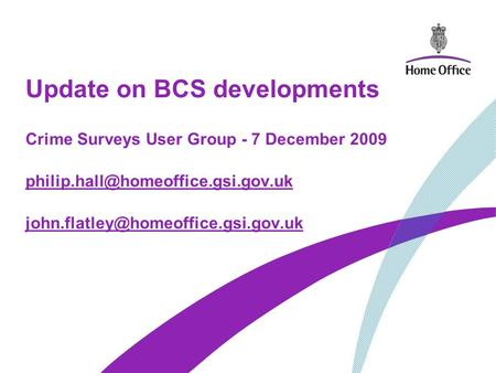Update on BCS developments Crime Surveys User Group - 7 December 2009