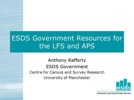 ESDS Government Resources for the LFS and APS Anthony Rafferty ESDS Government Centre for Census and Survey Research University of Manchester.