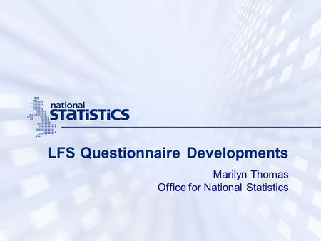LFS Questionnaire Developments Marilyn Thomas Office for National Statistics.
