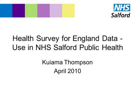 Health Survey for England Data - Use in NHS Salford Public Health Kuiama Thompson April 2010.