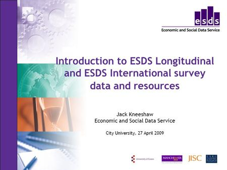 Introduction to ESDS Longitudinal and ESDS International survey data and resources Jack Kneeshaw Economic and Social Data Service City University, 27 April.