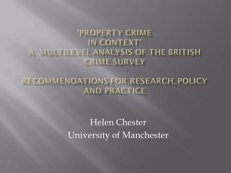 Helen Chester University of Manchester. Brief overview of study and findings Focus on issues and recommendations for: Researchers wishing to do similar.