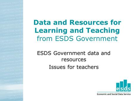 Data and Resources for Learning and Teaching from ESDS Government ESDS Government data and resources Issues for teachers.