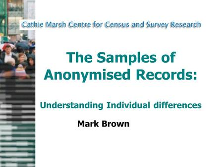 The Samples of Anonymised Records: Understanding Individual differences Mark Brown.