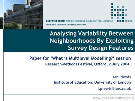 Www.ioe.ac.uk/bedfordgroup Analysing Variability Between Neighbourhoods By Exploiting Survey Design Features Paper for What is Multilevel Modelling? session.