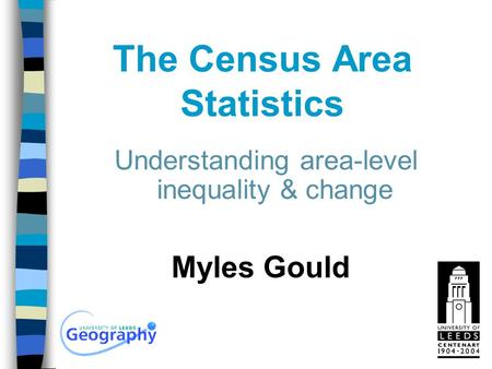 The Census Area Statistics Myles Gould Understanding area-level inequality & change.