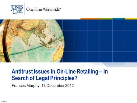 Antitrust Issues in On-Line Retailing – In Search of Legal Principles? Frances Murphy, 13 December 2012 8046792.