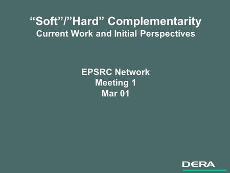 Soft/Hard Complementarity Current Work and Initial Perspectives EPSRC Network Meeting 1 Mar 01.