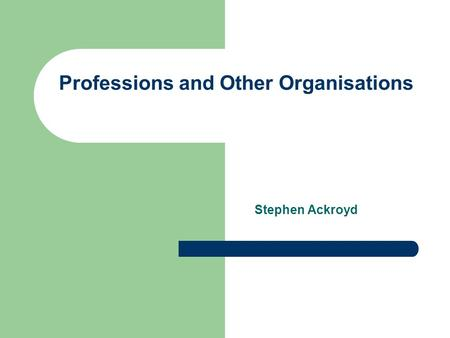 Professions and Other Organisations Stephen Ackroyd.