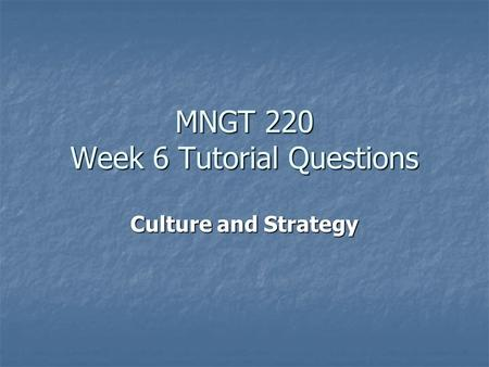 MNGT 220 Week 6 Tutorial Questions Culture and Strategy.