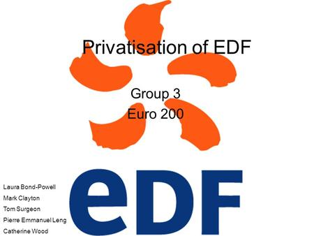 Privatisation of EDF Group 3 Euro 200 Laura Bond-Powell Mark Clayton Tom Surgeon Pierre Emmanuel Leng Catherine Wood.