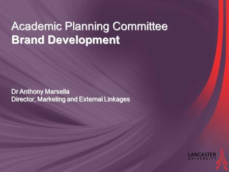 Academic Planning Committee Brand Development Dr Anthony Marsella Director, Marketing and External Linkages.