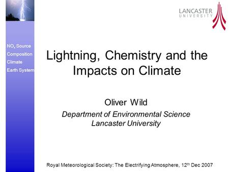 NO x Source Composition Climate Earth System Lightning, Chemistry and the Impacts on Climate Oliver Wild Department of Environmental Science Lancaster.