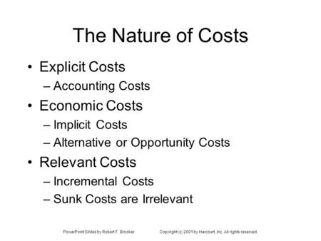 PowerPoint Slides by Robert F. BrookerCopyright (c) 2001 by Harcourt, Inc. All rights reserved. The Nature of Costs Explicit Costs –Accounting Costs Economic.