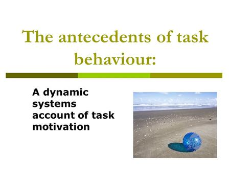 The antecedents of task behaviour: A dynamic systems account of task motivation.