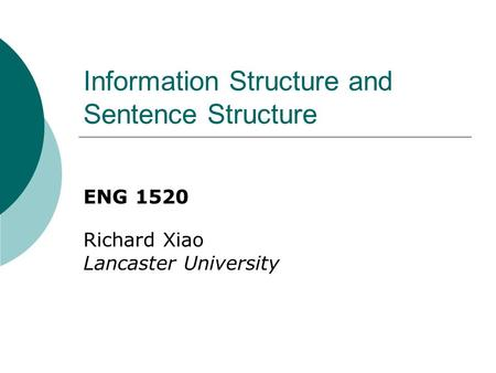 Information Structure and Sentence Structure ENG 1520 Richard Xiao Lancaster University.