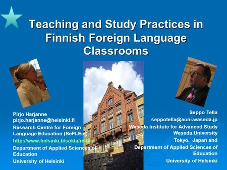 Teaching and Study Practices in Finnish Foreign Language Classrooms Pirjo Harjanne Research Centre for Foreign Language Education.