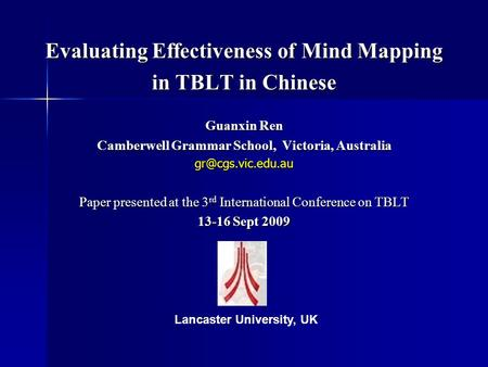 Evaluating Effectiveness of Mind Mapping in TBLT in Chinese Guanxin Ren Camberwell Grammar School, Victoria, Australia Paper presented.