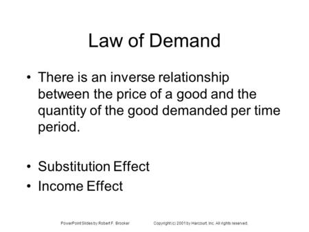 PowerPoint Slides by Robert F. BrookerCopyright (c) 2001 by Harcourt, Inc. All rights reserved. Law of Demand There is an inverse relationship between.
