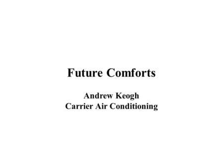 Future Comforts Andrew Keogh Carrier Air Conditioning.