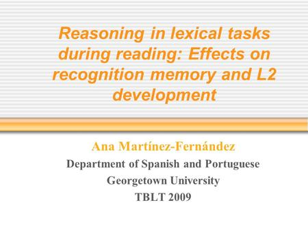Reasoning in lexical tasks during reading: Effects on recognition memory and L2 development Ana Martínez-Fernández Department of Spanish and Portuguese.