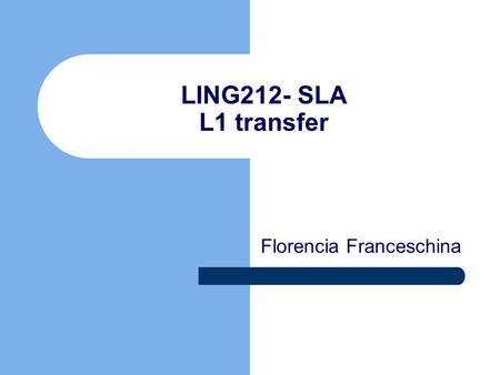 LING212- SLA L1 transfer Florencia Franceschina. What is this speaker s L1? … it is confirmed by studies that smoking can cause the addictive and dependence,