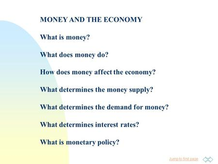 Jump to first page MONEY AND THE ECONOMY What is money? What does money do? How does money affect the economy? What determines the money supply? What determines.