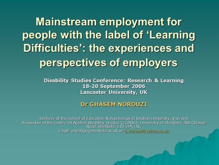 Mainstream employment for people with the label of Learning Difficulties: the experiences and perspectives of employers Disability Studies Conference: