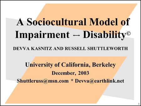 1 A Sociocultural Model of Impairment Disability © DEVVA KASNITZ AND RUSSELL SHUTTLEWORTH University of California, Berkeley December, 2003