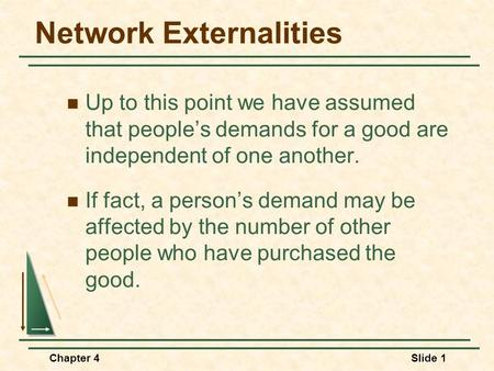 Chapter 4Slide 1 Network Externalities Up to this point we have assumed that peoples demands for a good are independent of one another. If fact, a persons.