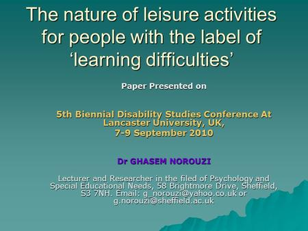 The nature of leisure activities for people with the label of learning difficulties The nature of leisure activities for people with the label of learning.