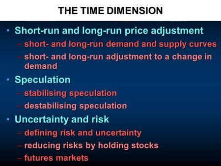 THE TIME DIMENSION Short-run and long-run price adjustmentShort-run and long-run price adjustment –short- and long-run demand and supply curves –short-