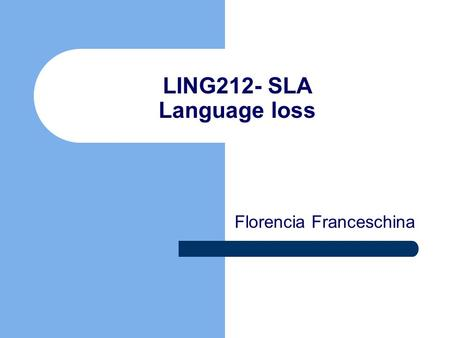 LING212- SLA Language loss Florencia Franceschina.