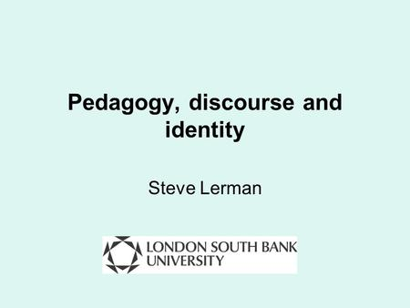 Pedagogy, discourse and identity Steve Lerman. Structure The linguistic turn from mid-20 th century Power, control Identity.