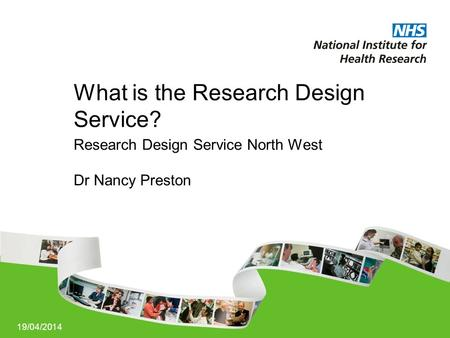 19/04/2014 What is the Research Design Service? Research Design Service North West Dr Nancy Preston.
