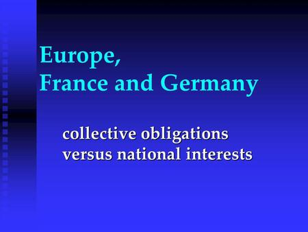 Europe, France and Germany collective obligations versus national interests.
