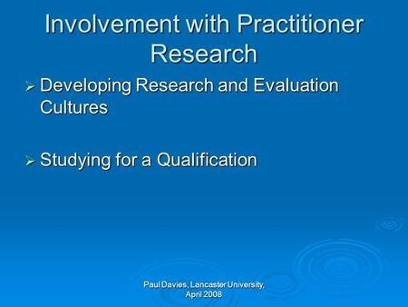 Involvement with Practitioner Research Developing Research and Evaluation Cultures Developing Research and Evaluation Cultures Studying for a Qualification.