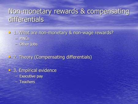 Non-monetary rewards & compensating differentials 1. What are non-monetary & non-wage rewards? 1. What are non-monetary & non-wage rewards? –MNCs –Other.