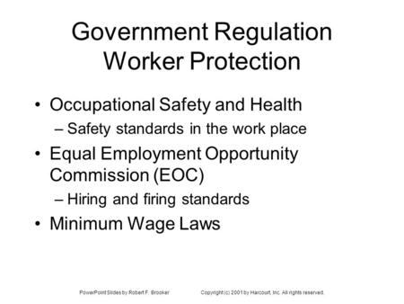 PowerPoint Slides by Robert F. BrookerCopyright (c) 2001 by Harcourt, Inc. All rights reserved. Government Regulation Worker Protection Occupational Safety.