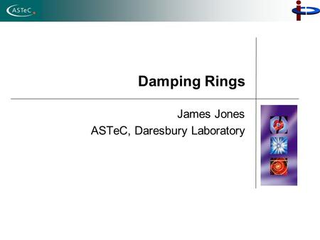 Damping Rings James Jones ASTeC, Daresbury Laboratory.
