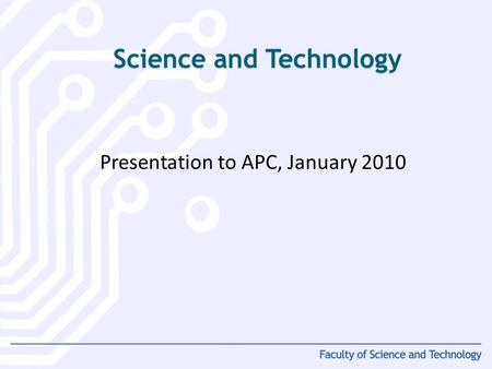 Presentation to APC, January 2010 Science and Technology.