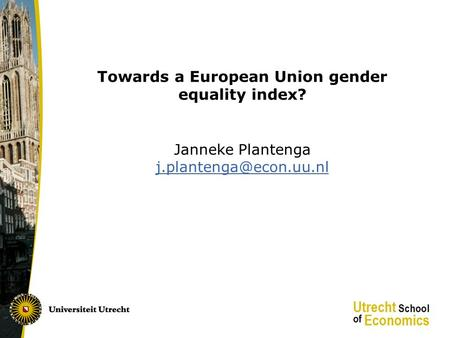 Towards a European Union gender equality index? Janneke Plantenga