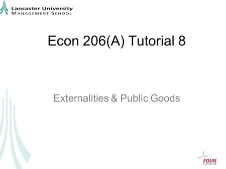 Econ 206(A) Tutorial 8 Externalities & Public Goods.